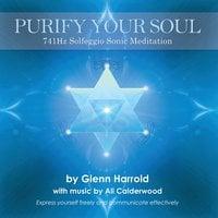 741Hz Solfeggio Meditation - Glenn Harrold,Ali Calderwood