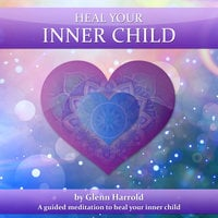 Heal Your Inner Child - Glenn Harrold
