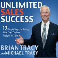 Unlimited Sales Success: 12 Simple Steps for Selling More than You Ever Thought Possible - Brian Tracy, Michael Tracy