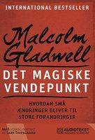 Det magiske vendepunkt - Hvordan små ændringer bliver til store forandringer - Malcolm Gladwell