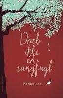 Dræb ikke en sangfugl - Harper Lee