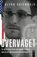 Overvåget - en insiderberetning om Edward Snowden, NSA og den amerikanske overvågningsstat - Glenn Greenwald