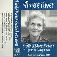 Å vere i livet - Halldis Moren Vesaas fortel og les eigne dikt - Halldis Moren Vesaas