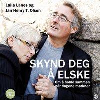 Skynd deg å elske - Om å holde sammen når dagene mørkner - Laila Lanes, Jan Henry T. Olsen