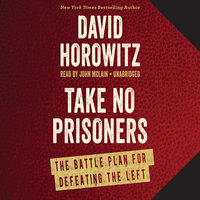 Take No Prisoners: The Battle Plan for Defeating the Left - David Horowitz