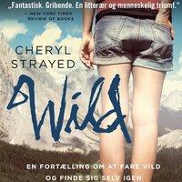 WILD - en fortælling om at fare vild og finde sig selv igen - Cheryl Strayed