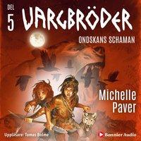 Vargbröder 5 - Ondskans schaman - Michelle Paver