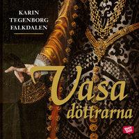 Vasadöttrarna - Karin Tegenborg Falkdalen