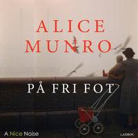 På fri fot - Alice Munro