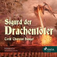 Sigurd der Drachentöter (Ungekürzt) - Torril Thorstad Hauger