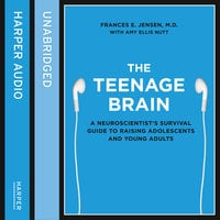 The Teenage Brain - Frances E. Jensen