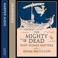 The Mighty Dead - Adam Nicolson