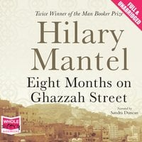 Eight Months on Ghazzah Street - Hilary Mantel