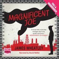Magnificent Joe - James Wheatley