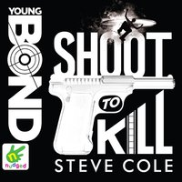 Young Bond: Shoot to Kill - Steve Cole