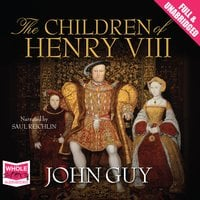 The Children of Henry VIII - John Guy
