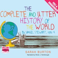 The Complete and Utter History of the World by Samuel Stewart Aged 9 - Sarah Burton