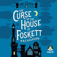 The Curse of the House of Foskett - M.R.C. Kasasian