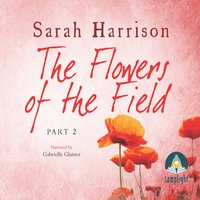 The Flowers of the Field - Part Two - Sarah Harrison