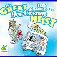 The Great Ice Cream Heist - Elen Caldecott