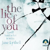 The Lie of You - Jane Lythell