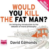 Would You Kill the Fat Man? - David Edmonds