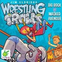 Wrestling Trolls: Big Rock and the Masked Avenger - Jim Eldridge