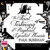 The Final Testimony of Raphael Ignatius Phoenix - Paul Sussman