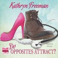 Do Opposites Attract? - Kathryn Freeman