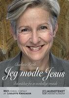 Jeg mødte Jesus - Bekendelser fra en modvilligt troende - Charlotte Rørth