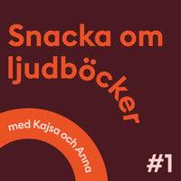 Snacka om ljudböcker Avsnitt 1 - Anna Öqvist Ragnar,Kajsa Berthammar