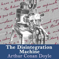 The Disintegration Machine - Sir Arthur Conan Doyle