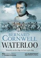 Waterloo - Historien om fire dage, tre hære og tre slag - Bernard Cornwell