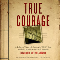 True Courage: A Trilogy of True-Life Survival of POWs from Vietnam, World War II, and Cambodia - Made for Success, Gerald Coffee, Bun Yom, Kelly Estes