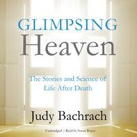 Glimpsing Heaven - Judy Bachrach