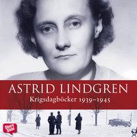 Krigsdagböcker 1939–1945 - Astrid Lindgren