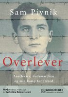 Overlever - Auschwitz, dødsmarchen og min kamp for frihed - Sam Pivnik