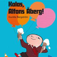 Kalas, Alfons Åberg! - Gunilla Bergström
