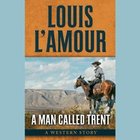 A Man Called Trent - Louis L'Amour