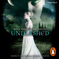 Wolf Springs Chronicles: Unleashed - Nancy Holder,Debbie Viguie
