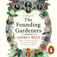The Founding Gardeners: How the Revolutionary Generation created an American Eden - Andrea Wulf