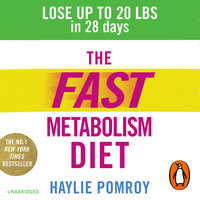 The Fast Metabolism Diet: Lose Up to 20 Pounds in 28 Days: Eat More Food & Lose More Weight - Haylie Pomroy