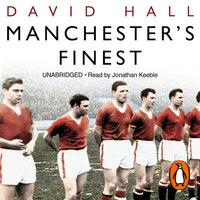 Manchester's Finest: How the Munich air disaster broke the heart of a great city - David Hall