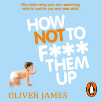 How Not to F*** Them Up - Oliver James