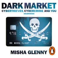DarkMarket: CyberThieves, CyberCops and You - Misha Glenny