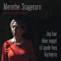 Jeg har ikke noget til gode hos Vorherre - Merethe Stagetorn, Birgitte Wulff