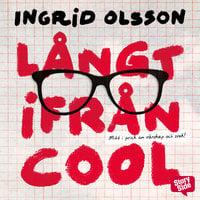 Långt ifrån cool - Ingrid Olsson