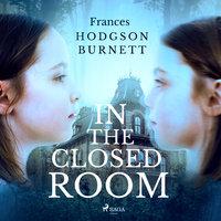 In the Closed Room - Frances Hodgson Burnett