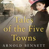 Tales of the Five Towns - Arnold Bennet