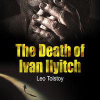 The Death of Ivan Ilyitch - Leo Tolstoj